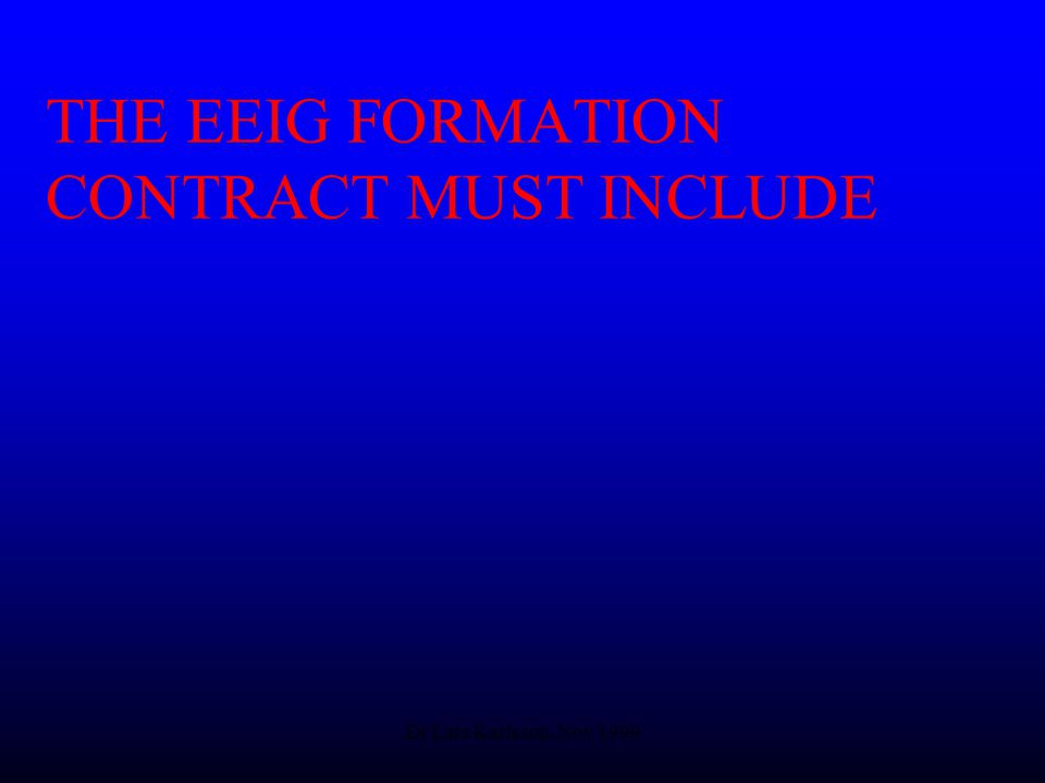 Dr Lars Karlsson, Nov 1999 THE EEIG FORMATION CONTRACT MUST INCLUDE