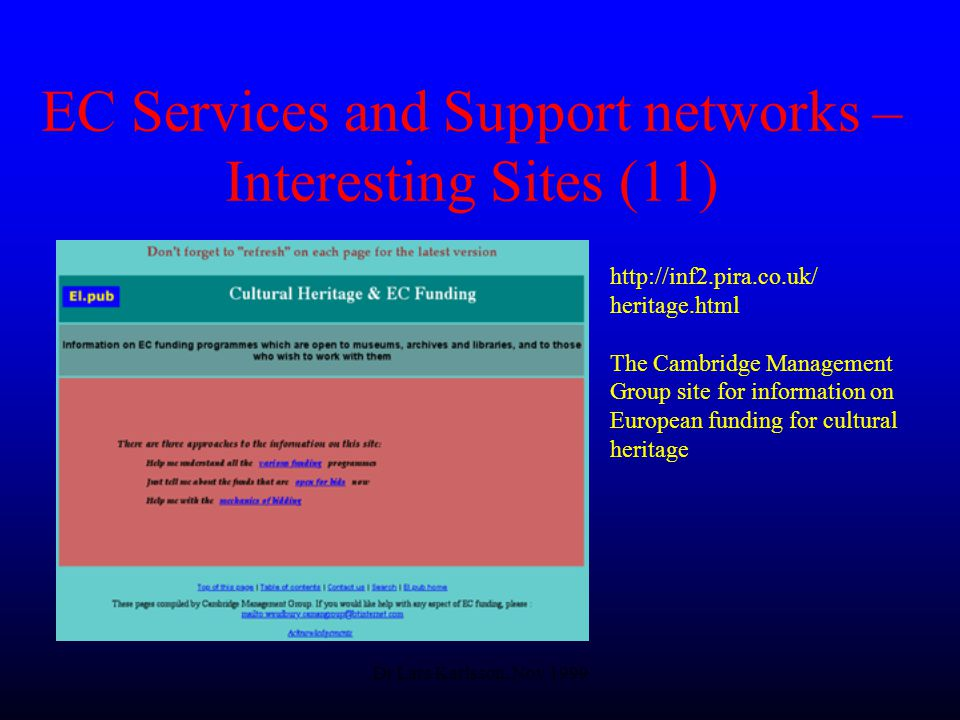 Dr Lars Karlsson, Nov 1999 EC Services and Support networks – Interesting Sites (11)   heritage.html The Cambridge Management Group site for information on European funding for cultural heritage