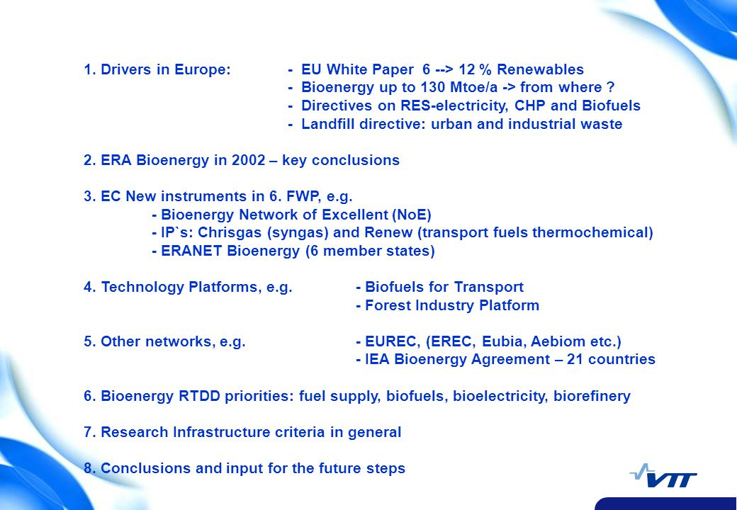 2 1. Drivers in Europe: - EU White Paper 6 --> 12 % Renewables - Bioenergy up to 130 Mtoe/a -> from where ? - Directives on RES-electricity, CHP and B