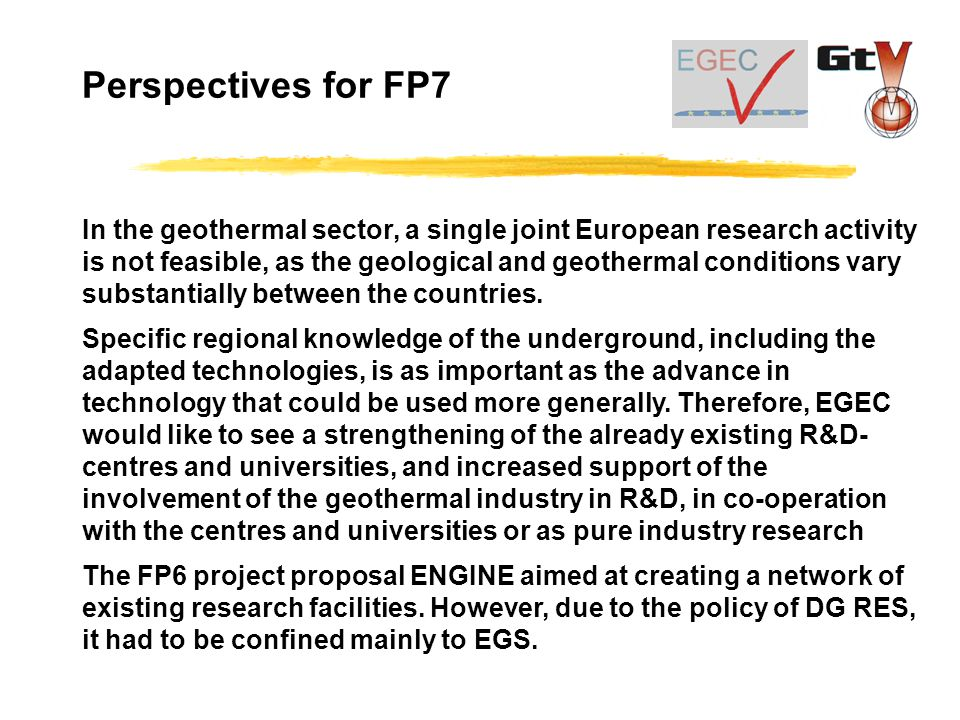 In the geothermal sector, a single joint European research activity is not feasible, as the geological and geothermal conditions vary substantially between the countries.