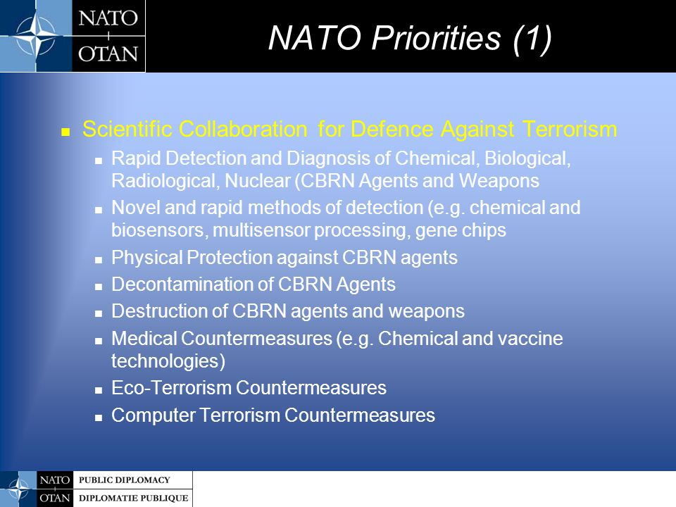 NATO Priorities (1) Scientific Collaboration for Defence Against Terrorism Rapid Detection and Diagnosis of Chemical, Biological, Radiological, Nuclea