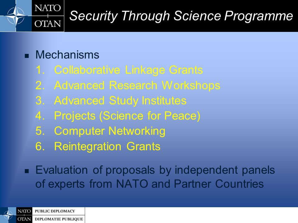 Mechanisms 1.Collaborative Linkage Grants 2.Advanced Research Workshops 3.Advanced Study Institutes 4.Projects (Science for Peace) 5.Computer Networki