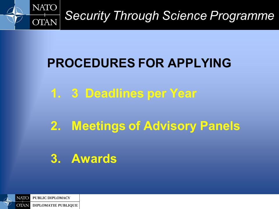 PROCEDURES FOR APPLYING 1. 3 Deadlines per Year 2. Meetings of Advisory Panels 3. Awards Security Through Science Programme