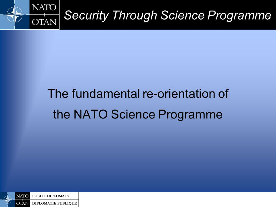 Be in line with new challenges and missions of the Alliance Have concrete impact on social and economic system of Partner countries Security Through Science Programme