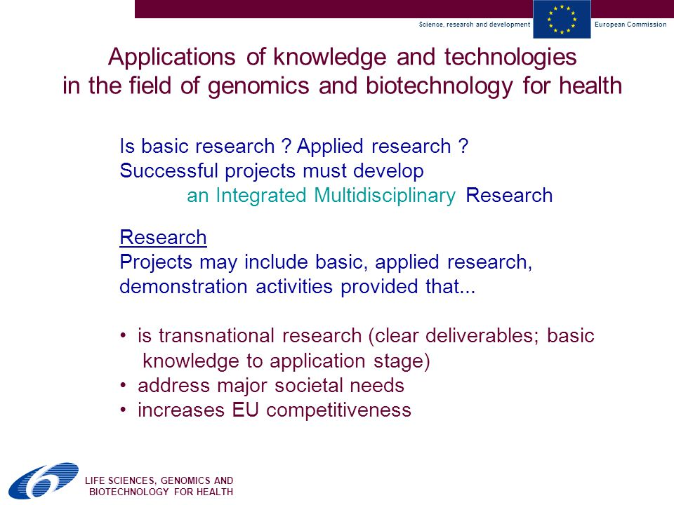 Science, research and developmentEuropean Commission LIFE SCIENCES, GENOMICS AND BIOTECHNOLOGY FOR HEALTH Is basic research .