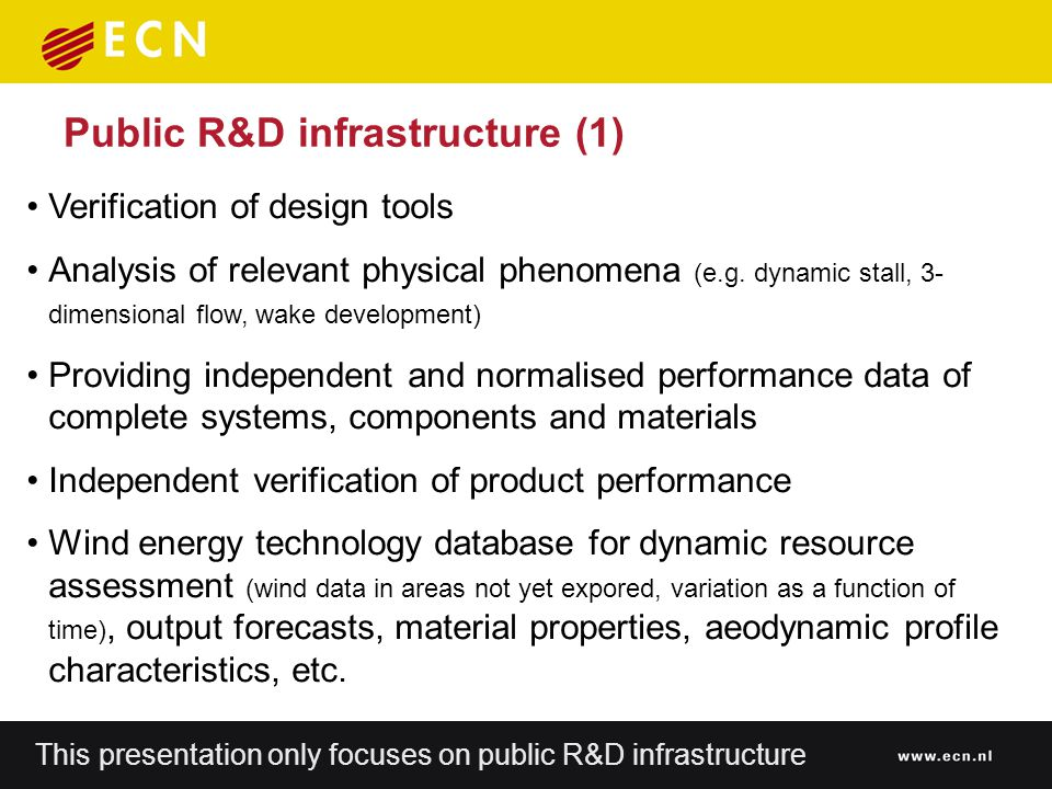 Public R&D infrastructure (2) System testing Sub system testing Component testing Analysis of physical phenomena (Aerodynamic and Atmospheric research) Power quality and grid integration Horizontal aspects (data base, atmospheric data, etc) Research for different system boundaries and levels: