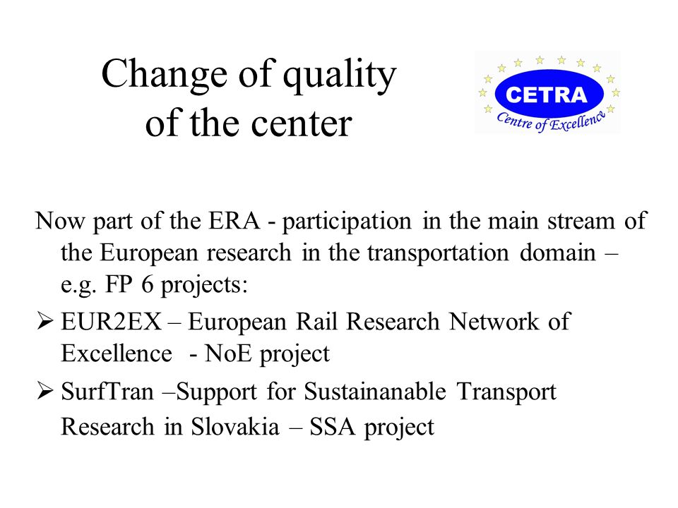Change of quality of the center Now part of the ERA - participation in the main stream of the European research in the transportation domain – e.g. FP