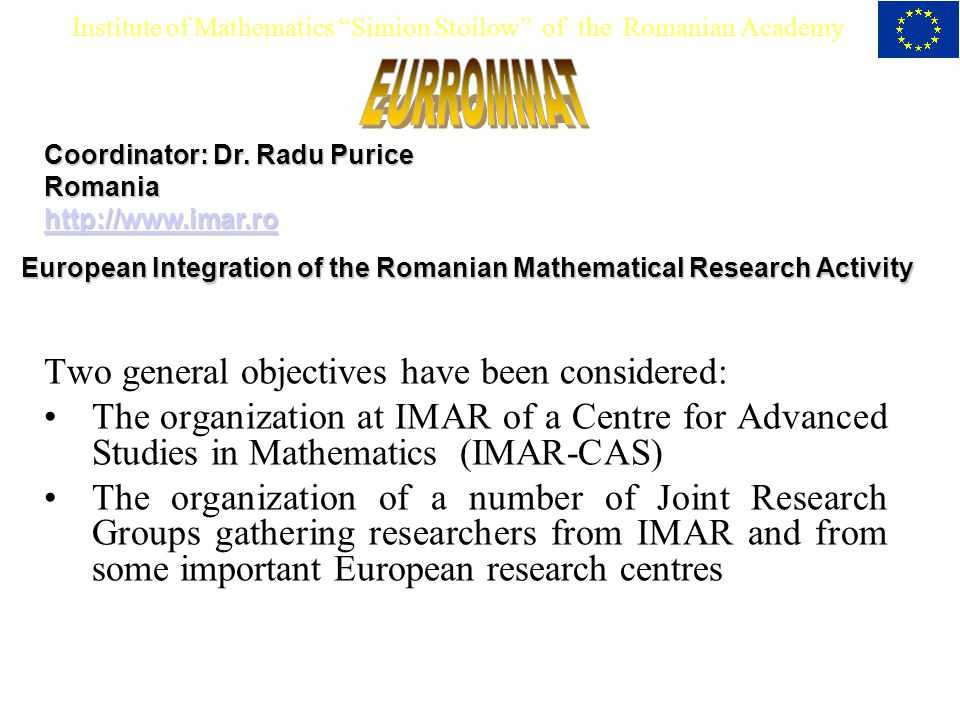 Institute of Mathematics Simion Stoilow of the Romanian Academy Coordinator: Dr.