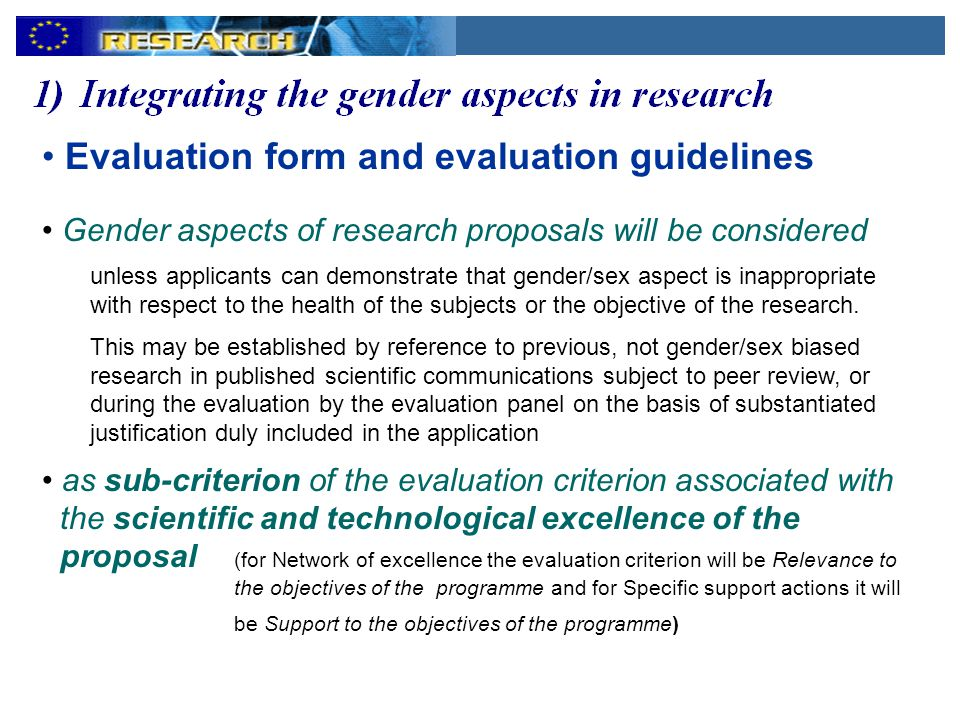 Evaluation form and evaluation guidelines Gender aspects of research proposals will be considered unless applicants can demonstrate that gender/sex aspect is inappropriate with respect to the health of the subjects or the objective of the research.