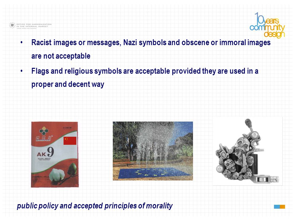 public policy and accepted principles of morality Racist images or messages, Nazi symbols and obscene or immoral images are not acceptable Flags and religious symbols are acceptable provided they are used in a proper and decent way