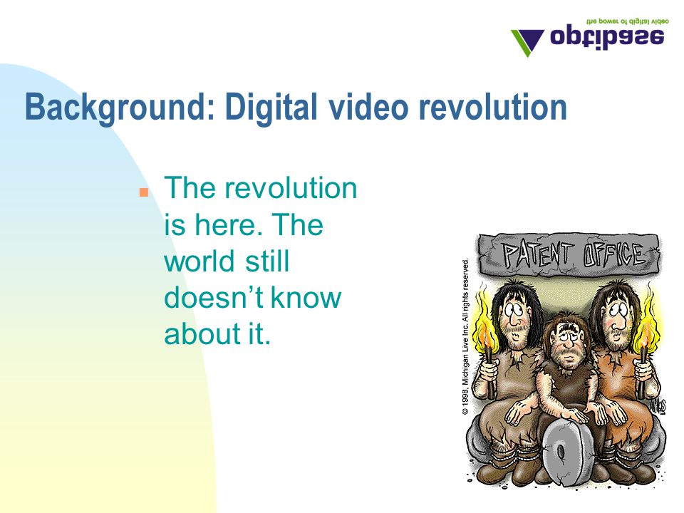 Background: Digital video revolution n The revolution is here.