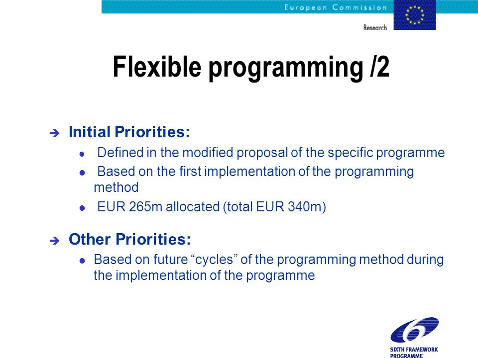 Flexible programming /2 è Initial Priorities: l Defined in the modified proposal of the specific programme l Based on the first implementation of the