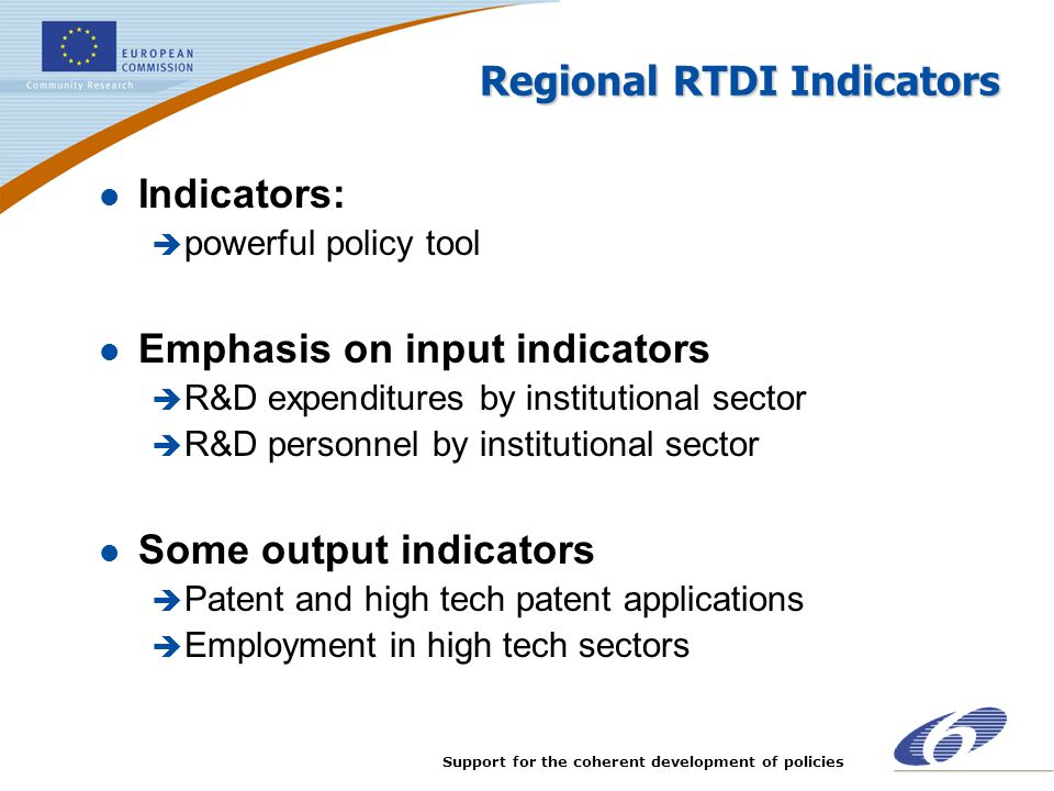 Support for the coherent development of policies Regional RTDI Indicators l Indicators: è powerful policy tool l Emphasis on input indicators è R&D ex