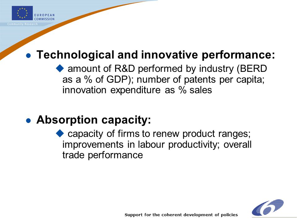 Support for the coherent development of policies l Technological and innovative performance: u amount of R&D performed by industry (BERD as a % of GDP