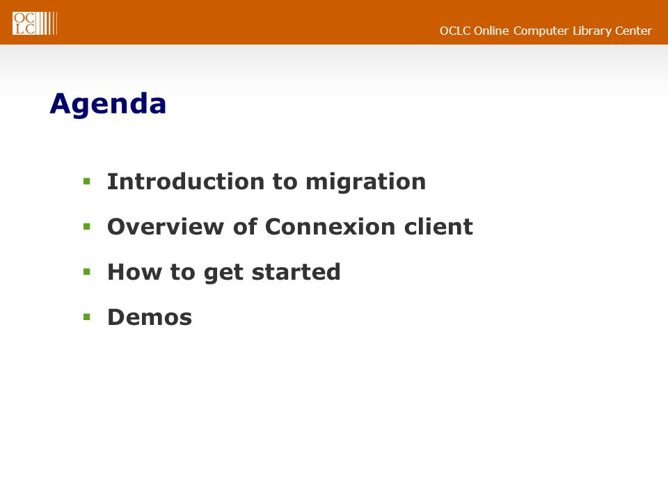 OCLC Online Computer Library Center Agenda  Introduction to migration  Overview of Connexion client  How to get started  Demos
