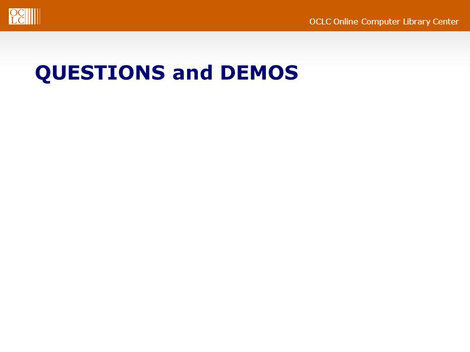 OCLC Online Computer Library Center QUESTIONS and DEMOS