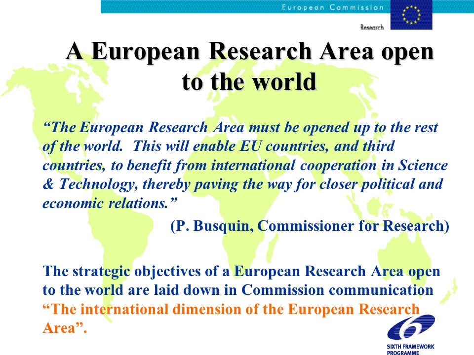 A European Research Area open to the world The European Research Area must be opened up to the rest of the world.