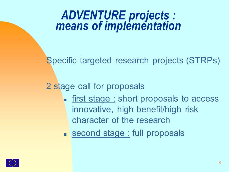 8 ADVENTURE projects : means of implementation Specific targeted research projects (STRPs) 2 stage call for proposals n first stage : short proposals