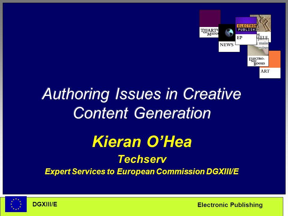 Electronic Publishing DGXIII/E Kieran O'Hea Techserv Expert Services to European Commission DGXIII/E