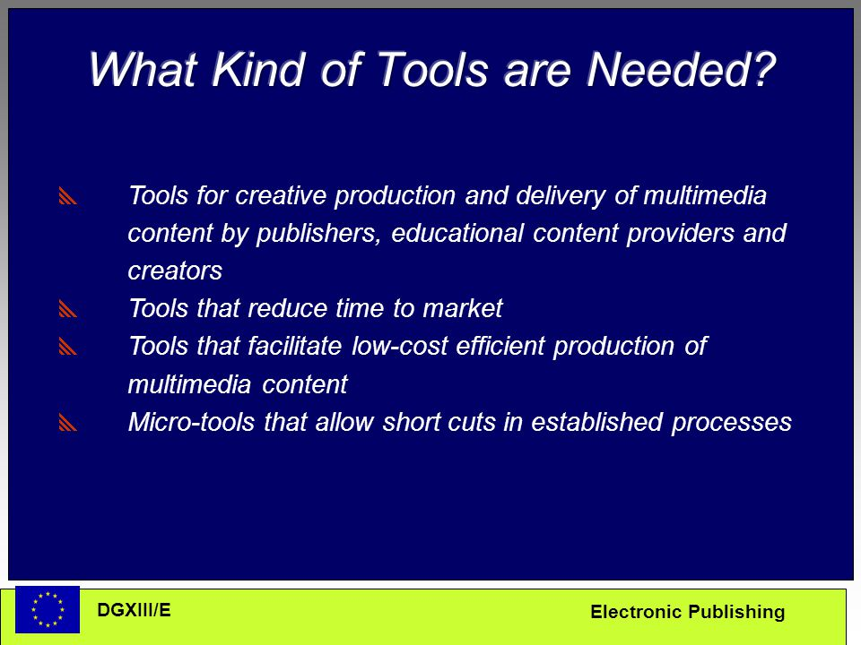 Electronic Publishing DGXIII/E  Tools for creative production and delivery of multimedia content by publishers, educational content providers and cre