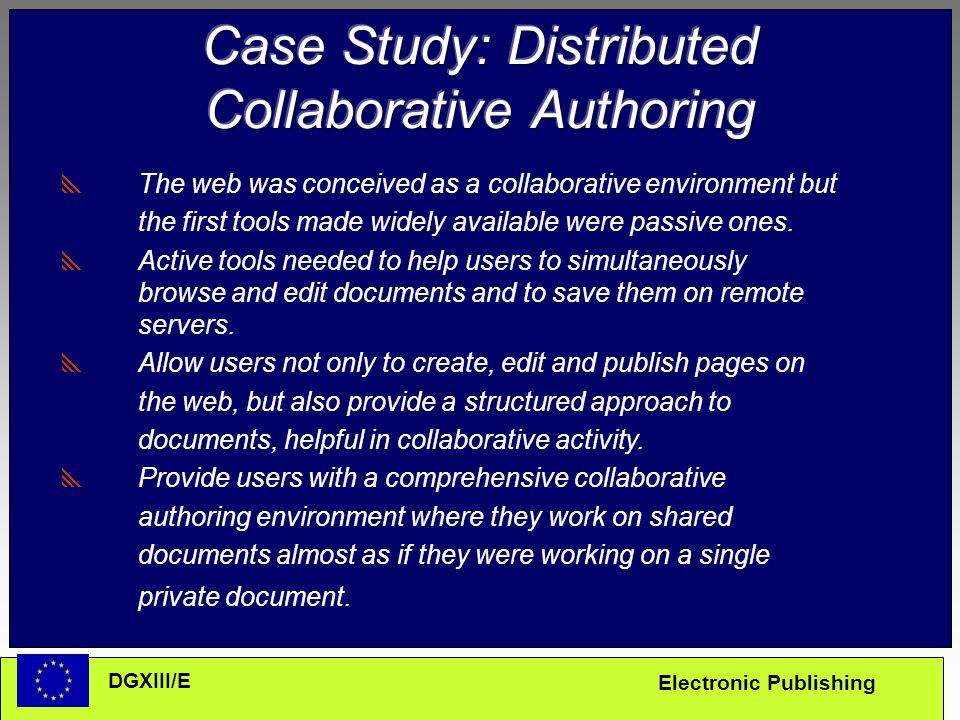 Electronic Publishing DGXIII/E  The web was conceived as a collaborative environment but the first tools made widely available were passive ones.  A