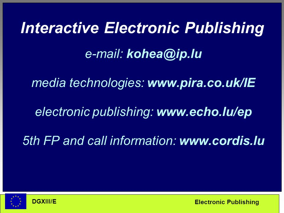 Electronic Publishing DGXIII/E Interactive Electronic Publishing   media technologies:   electronic publishing:   5th FP and call information: