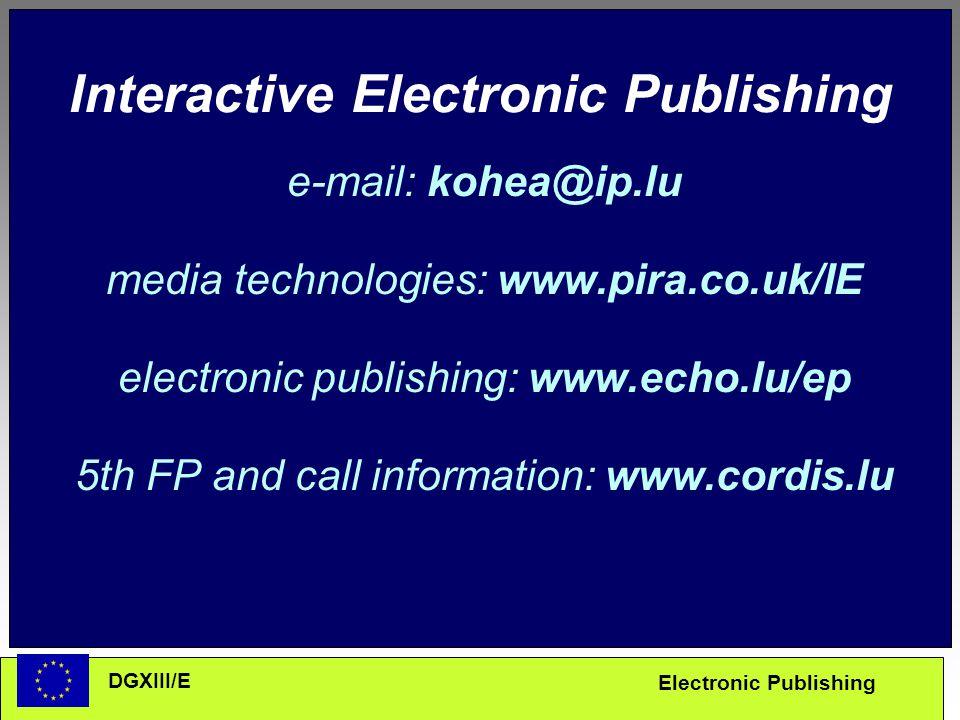 Electronic Publishing DGXIII/E Interactive Electronic Publishing e-mail: kohea@ip.lu media technologies: www.pira.co.uk/IE electronic publishing: www.echo.lu/ep 5th FP and call information: www.cordis.lu