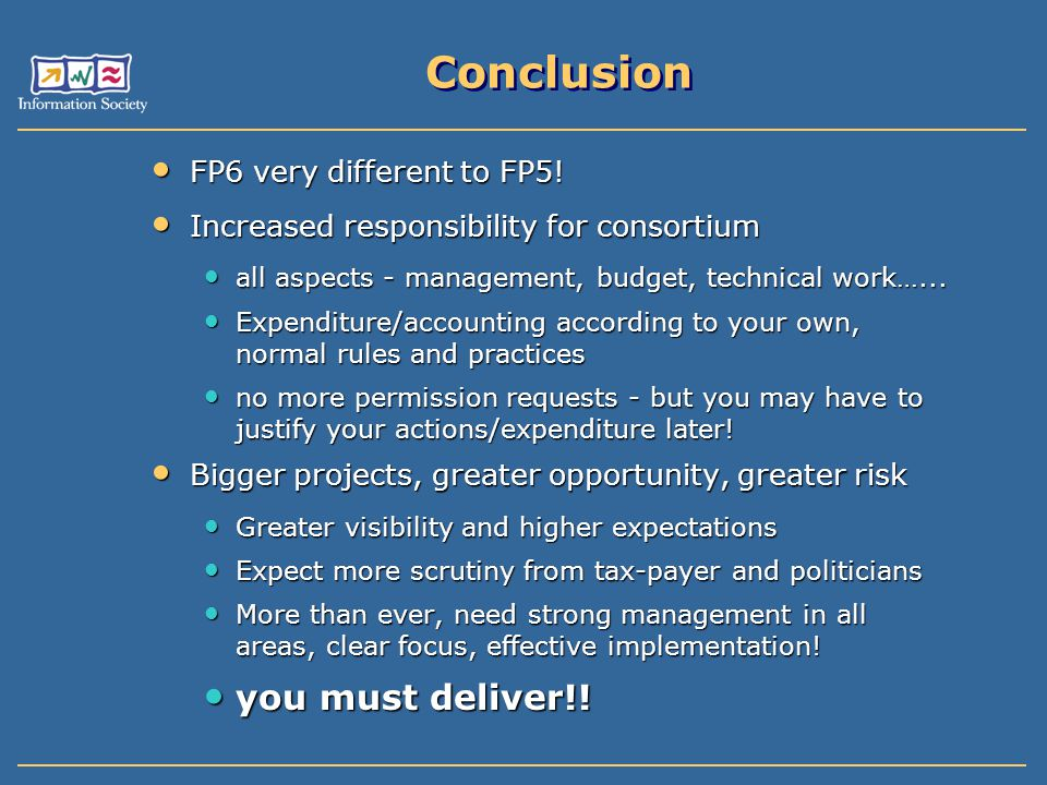 Conclusion FP6 very different to FP5! FP6 very different to FP5! Increased responsibility for consortium Increased responsibility for consortium all a