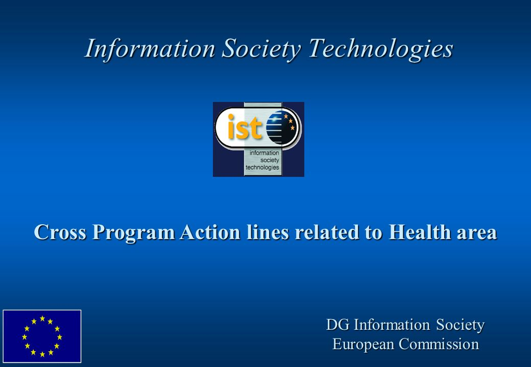 Information Society Technologies Cross Program Action lines related to Health area DG Information Society European Commission