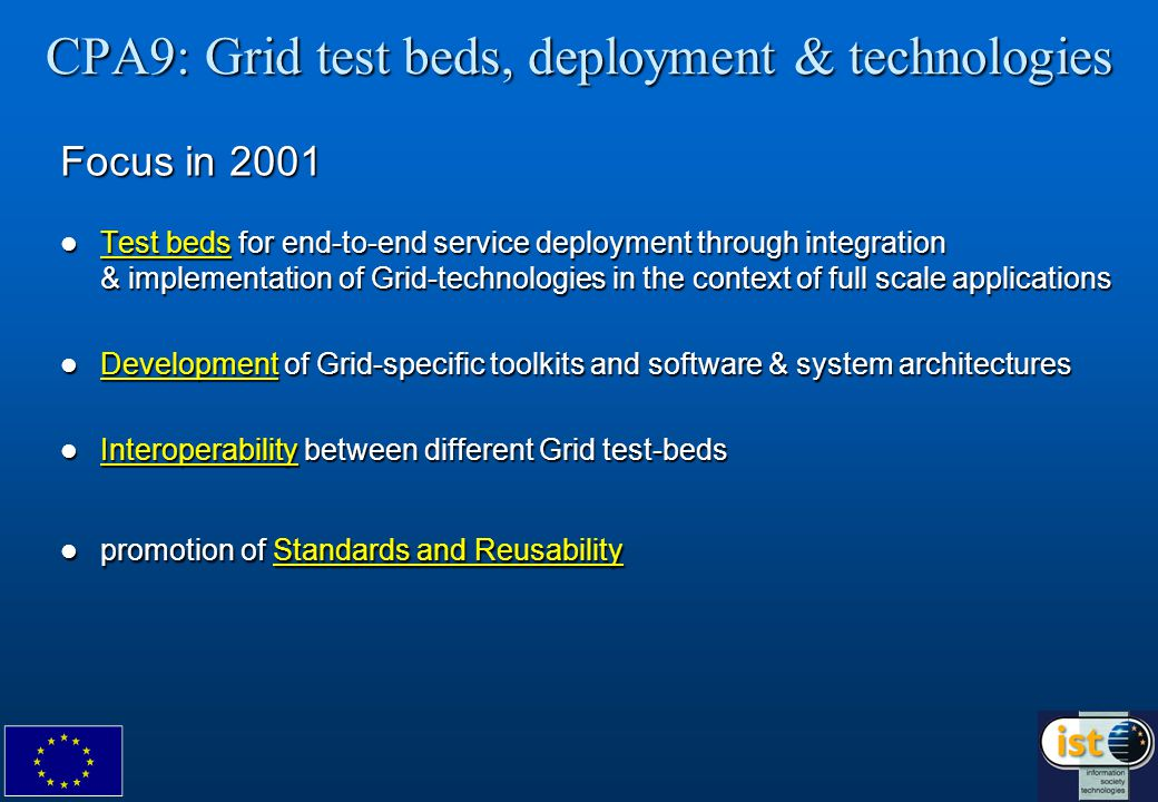 CPA9: Grid test beds, deployment & technologies Focus in 2001 Test beds for end-to-end service deployment through integration & implementation of Grid