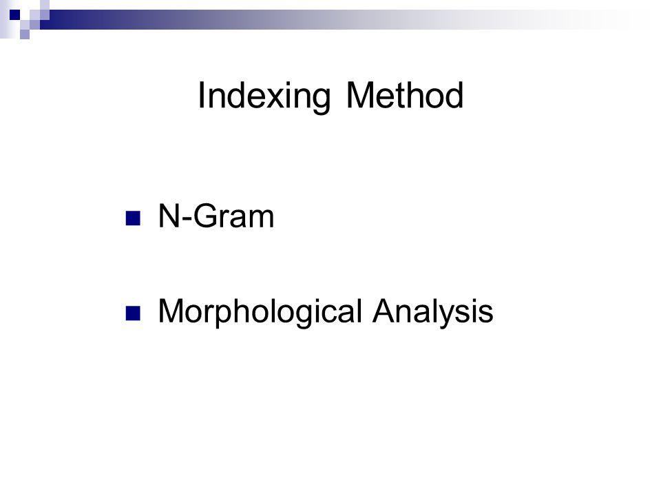 N-Gram Indexing N-Gram : Unigram, Bigram, Trigram, N-Gram E.g.) 아버지가 방에 들어가신다  12 Index by Bigram Segmentation  아버, 버지, 지가, 가 0, 0 방, 방에, 에 0, 0 들, 들어, 어가, 가신, 신다 Many index terms-many results but lots of noise High recall ratio but low precision ratio