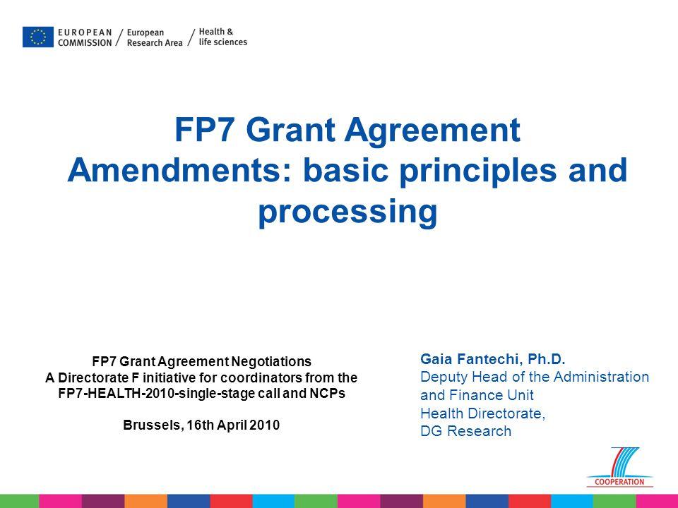 Gaia Fantechi, Ph.D. Deputy Head of the Administration and Finance Unit Health Directorate, DG Research FP7 Grant Agreement Amendments: basic principl