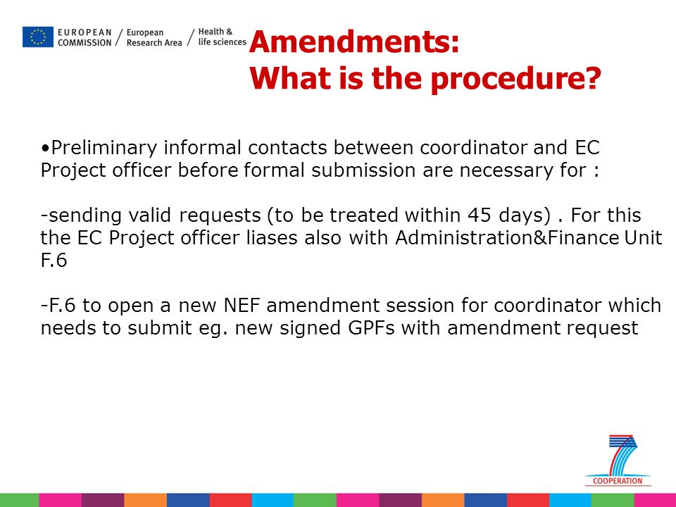 Preliminary informal contacts between coordinator and EC Project officer before formal submission are necessary for : -sending valid requests (to be t