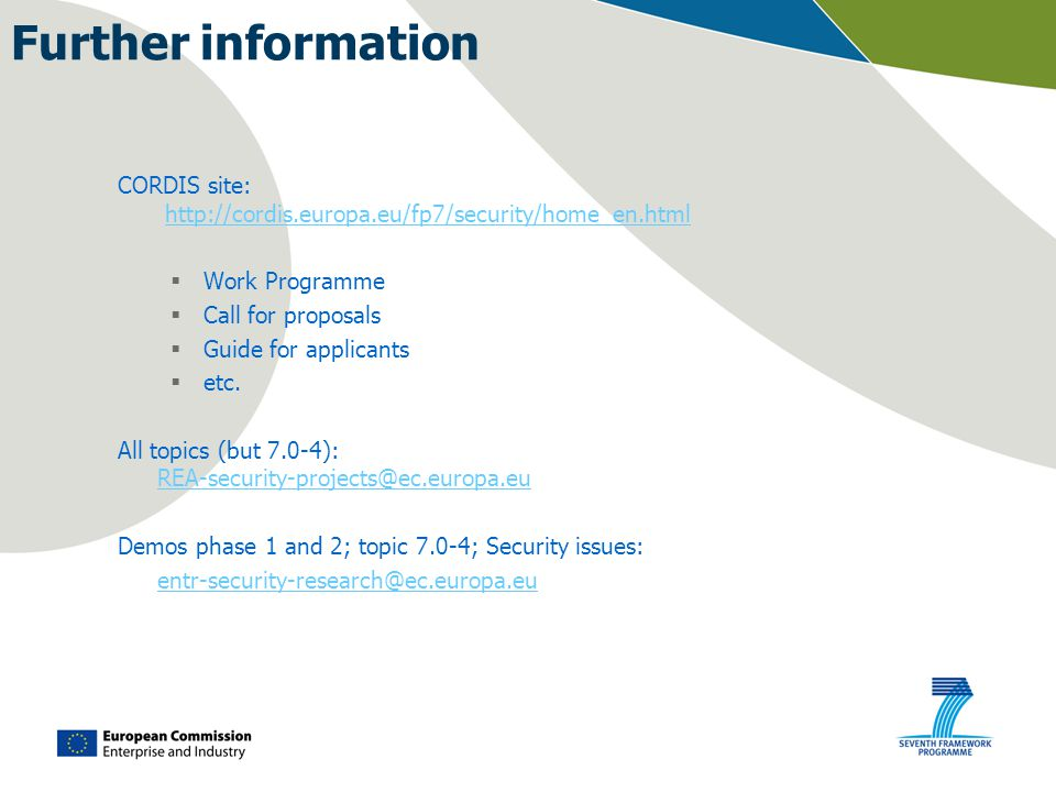 Further information CORDIS site: http://cordis.europa.eu/fp7/security/home_en.htmlhttp://cordis.europa.eu/fp7/security/home_en.html  Work Programme  Call for proposals  Guide for applicants  etc.