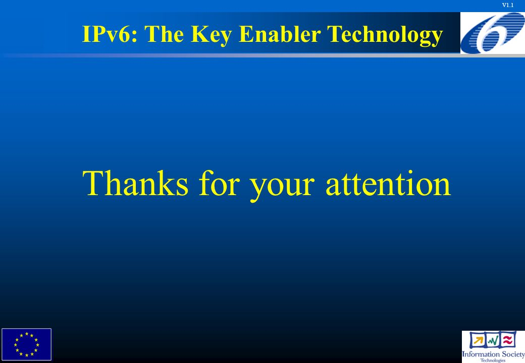 V1.1 Thanks for your attention IPv6: The Key Enabler Technology