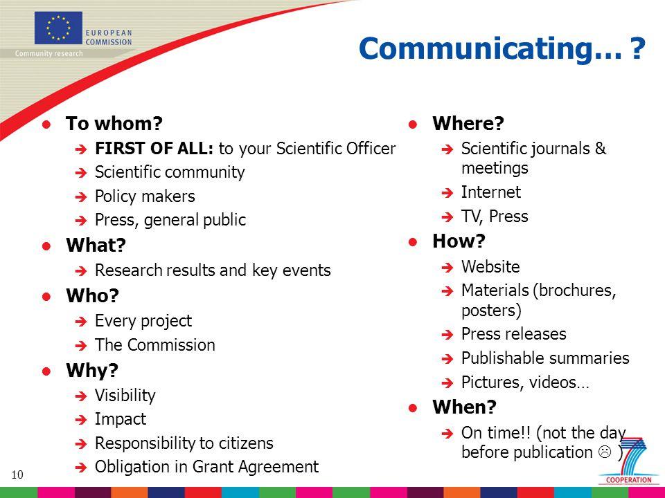 10 Communicating… ? l To whom? è FIRST OF ALL: to your Scientific Officer è Scientific community è Policy makers è Press, general public l What? è Res