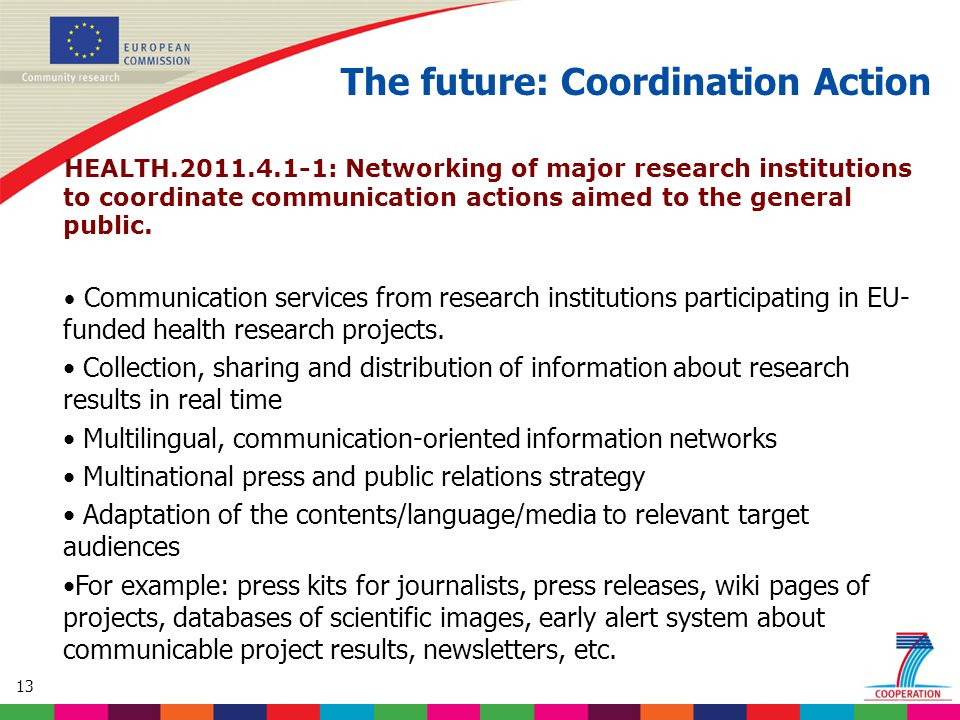 13 HEALTH.2011.4.1-1: Networking of major research institutions to coordinate communication actions aimed to the general public.