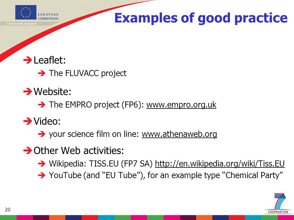 20 Examples of good practice  Leaflet:  The FLUVACC project  Website:  The EMPRO project (FP6):    Video:  your science film on line:    Other Web activities:  Wikipedia: TISS.EU (FP7 SA)    YouTube (and EU Tube ), for an example type Chemical Party