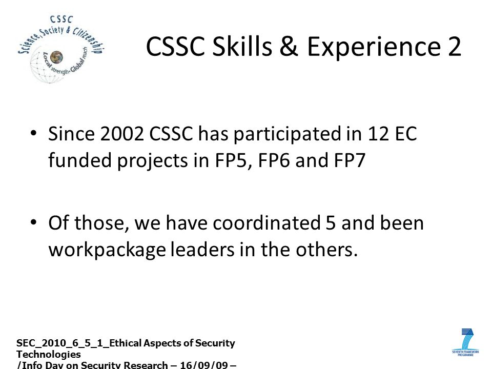 CSSC Skills & Experience 2 Since 2002 CSSC has participated in 12 EC funded projects in FP5, FP6 and FP7 Of those, we have coordinated 5 and been work