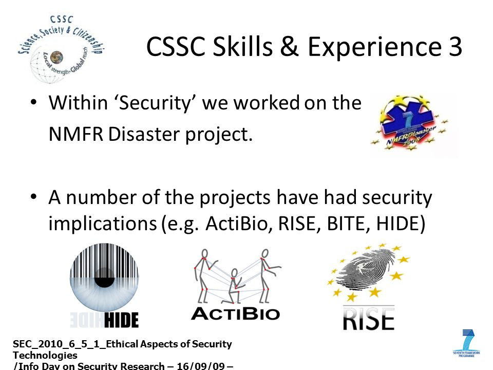 CSSC Skills & Experience 3 Within 'Security' we worked on the NMFR Disaster project. A number of the projects have had security implications (e.g. Act