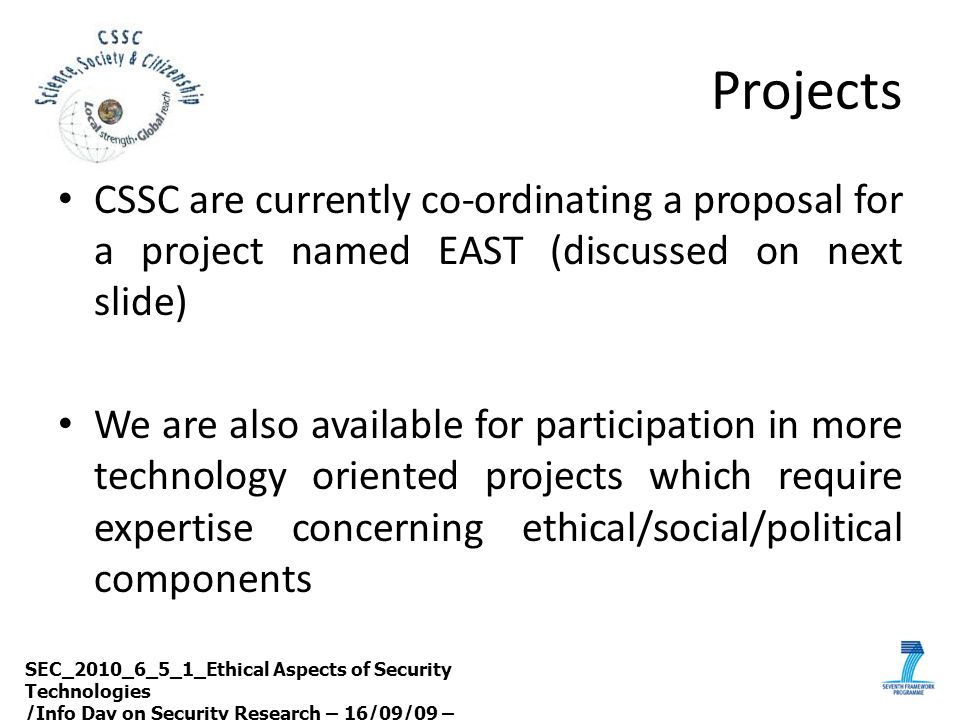Projects CSSC are currently co-ordinating a proposal for a project named EAST (discussed on next slide) We are also available for participation in mor