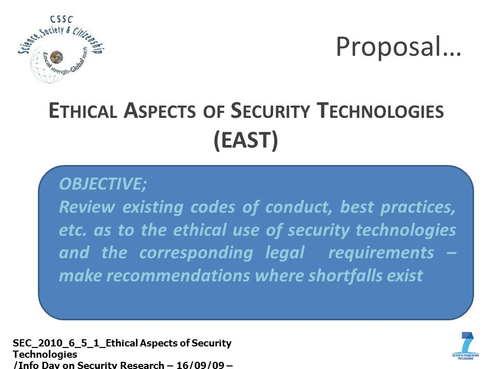 Proposal… SEC_2010_6_5_1_Ethical Aspects of Security Technologies /Info Day on Security Research – 16/09/09 – Holly Ashton E THICAL A SPECTS OF S ECUR