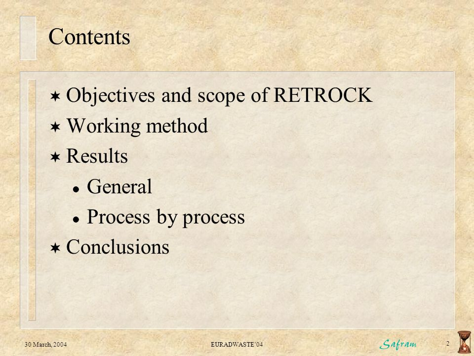 30 March, 2004EURADWASTE'04 2 Contents  Objectives and scope of RETROCK  Working method  Results l General l Process by process  Conclusions