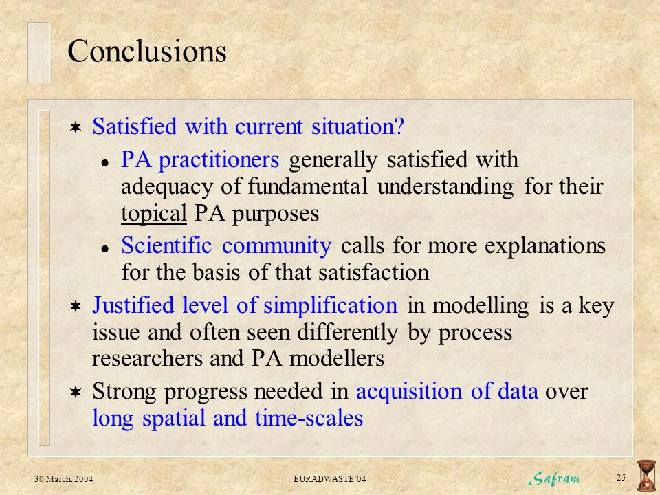 30 March, 2004EURADWASTE'04 25 Conclusions  Satisfied with current situation? l PA practitioners generally satisfied with adequacy of fundamental und