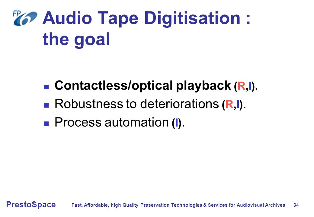 Fast, Affordable, high Quality Preservation Technologies & Services for Audiovisual Archives 34 PrestoSpace Audio Tape Digitisation : the goal Contactless/optical playback (R,I).