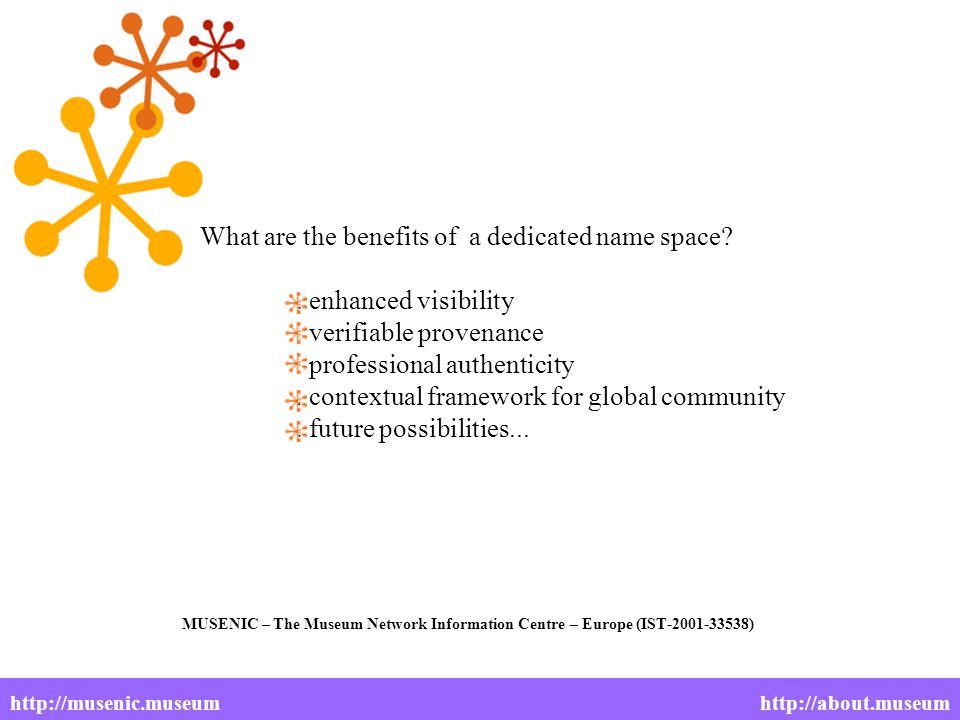 MUSENIC – The Museum Network Information Centre – Europe (IST-2001-33538) What are the benefits of a dedicated name space .