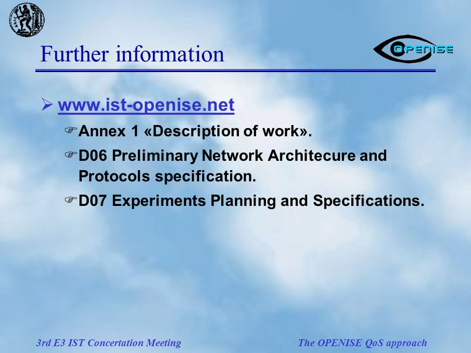 3rd E3 IST Concertation Meeting The OPENISE QoS approach Further information  www.ist-openise.net  Annex 1 «Description of work».