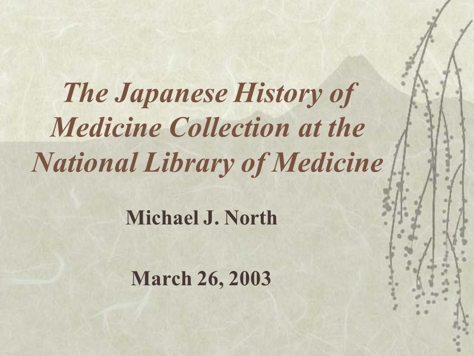 The Japanese History of Medicine Collection at the National Library of Medicine Michael J.