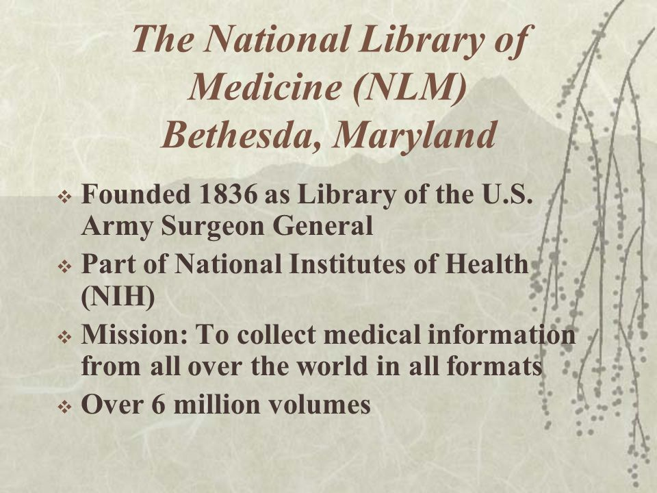 The National Library of Medicine (NLM) Bethesda, Maryland  Founded 1836 as Library of the U.S.