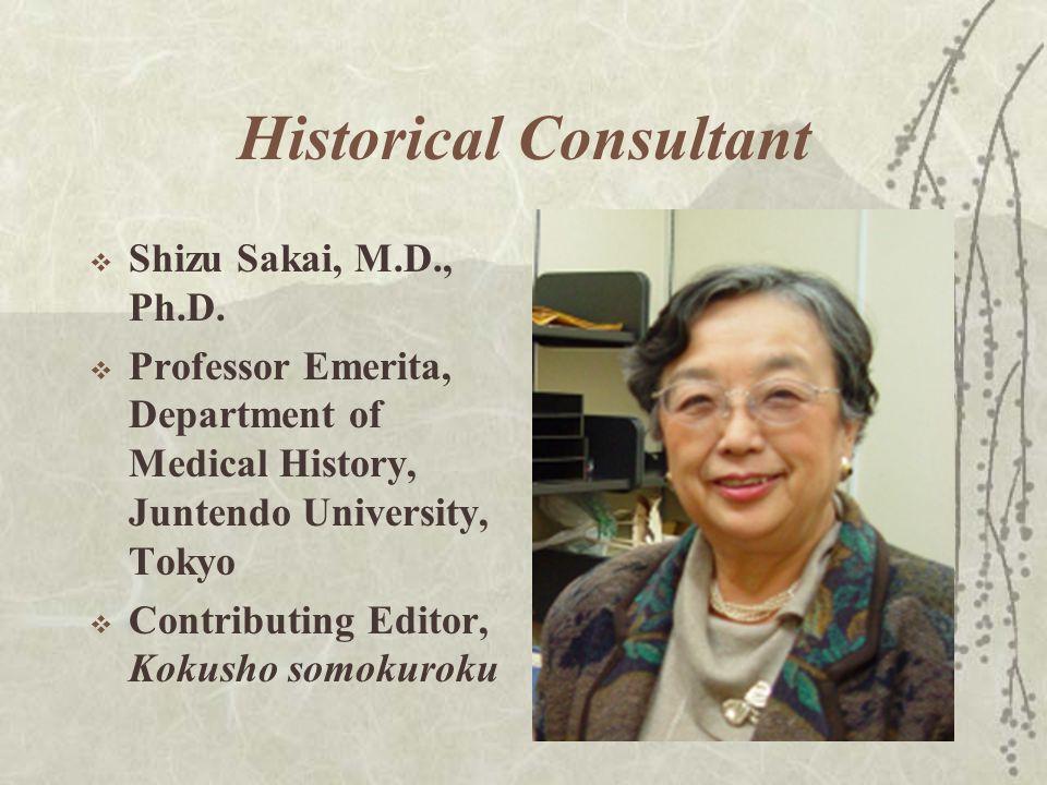 Historical Consultant  Shizu Sakai, M.D., Ph.D.  Professor Emerita, Department of Medical History, Juntendo University, Tokyo  Contributing Editor,